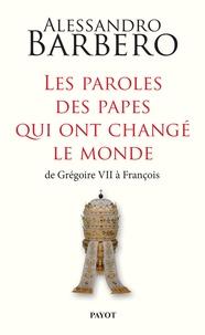 Les paroles des papes qui ont changé le monde- De Grégoire VII à François - Alessandro Barbero |