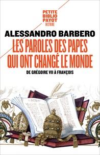 Alessandro Barbero - Les paroles des papes qui ont changé le monde - De Grégoire VII à François.