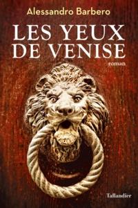 Alessandro Barbero - Les yeux de Venise.