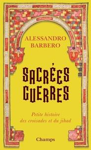 Alessandro Barbero - Sacrées guerres - Petite histoire des croisades et du jihad.