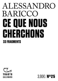 Alessandro Baricco - Ce que nous cherchons - 33 fragments.