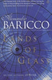 Alessandro Baricco - Lands of Glass.