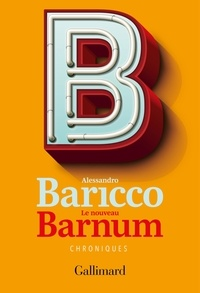 Alessandro Baricco - Le nouveau Barnum.