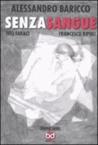 Alessandro Baricco et Tito Faraci - Senza sangue.