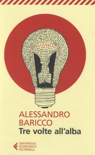 Alessandro Baricco - Tre volte all'alba.