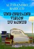 Alessandro Baricco - Une certaine vision du monde - Cinquante livres que j'ai lus et aimés (2002-2012).
