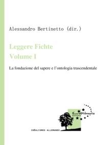 Alessandro Bertinetto - Leggere Fichte. Volume I - La fondazione del sapere e l'ontologia trascendentale.