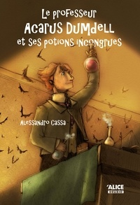 Alessandro Cassa - Le professeur Acarus Dumdell Tome 1 : Le professeur Acarus Dumdell et ses potions incongrues.