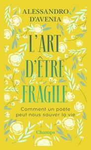 Alessandro d' Avenia - L'art d'être fragile - Comment un poète peut sauver ta vie.