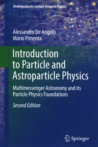 Alessandro De Angelis et Mario Pimenta - Introduction to Particle and Astroparticle Physics.
