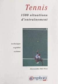 Alessandro Del Freo et Ivana Vaccari - 1500 situations d'entraînement pour développer la technique, la rapidité et le rythme au tennis.