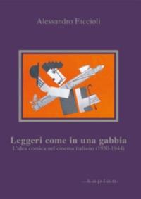 Alessandro Faccioli - Leggeri come in una gabbia - L'idea comica nel cinema italiano (1930-1944).