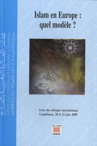Alessandro Ferrari et Jocelyne Cesari - Islam en Europe : quel modèle ? - Actes du colloque international, Casablanca, 20 et 21 juin 2009.