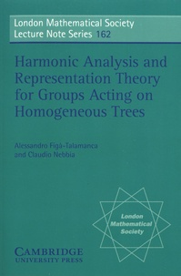 Alessandro Figa-Talamanca et Claudio Nebbia - Harmonic Analysis and Representation Theory for Groups Acting on Homogenous Trees.