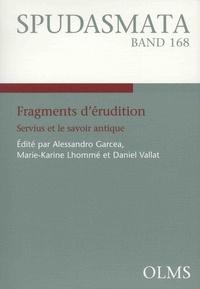Alessandro Garcea et Marie-Karine Lhommé - Fragments d'érudition - Servius et le savoir antique.