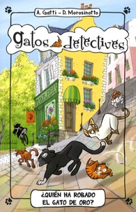 Alessandro Gatti et Davide Morosinotto - Gatos detectives Tome 3 : Quién a robado el gato de oro ?.