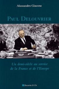 Alessandro Giacone - Paul Delouvrier - Un demi-siècle au service de la france et de l'Europe.