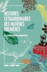 Alessandro Giraudo - Histoires extraordinaires des matières premières.