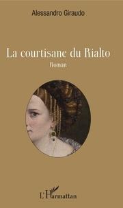 Alessandro Giraudo - La courtisane du Rialto.