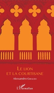 Alessandro Giraudo - Le lion et la courtisane.