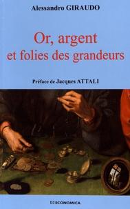 Alessandro Giraudo - Or, argent et folies des grandeurs.