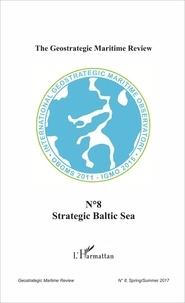 Alessandro Giraudo et Cécile Théard-Jallu - The Geostrategic Maritime Review N° 8 : Strategic Baltic Sea.