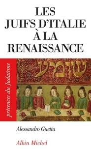 Alessandro Guetta - Les Juifs d'Italie à la Renaissance.