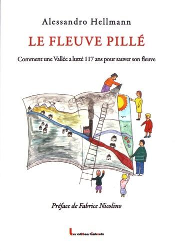 Alessandro Hellmann - Le fleuve pillé - Comment une vallée a lutté 117 ans pour sauver son fleuve. 1 DVD