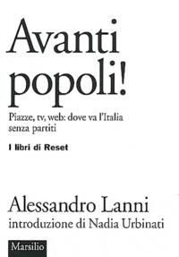 Alessandro Lanni - Avanti popoli ! - Piazze, tv, web : dove va l'Italia senza partiti.