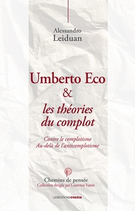 Alessandro Leiduan - Umberto Eco et les théories du complot - Contre le complotisme - Au-delà de l'anticomplotisme.