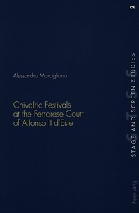 Alessandro Marcigliano - Chivalric Festivals at the Ferrarese Court of Alfonso II d'Este.