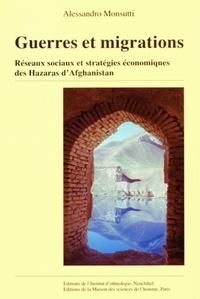 Alessandro Monsutti - Guerres et migrations - Réseaux sociaux et stratégies économiques des Hazaras d'Afghanistan.