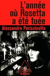 Alessandro Perissinotto - Année où Rosetta a été tuée (L').