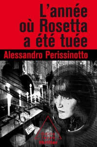 Alessandro Perissinotto - L'année où Rosetta a été tuée.