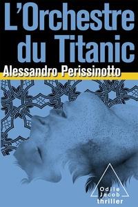 Alessandro Perissinotto - L'orchestre du Titanic.