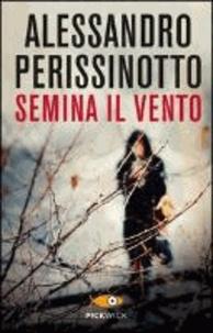 Alessandro Perissinotto - Semina il vento.