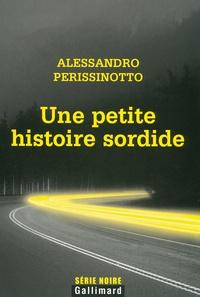 Alessandro Perissinotto - Une petite histoire sordide.