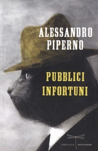 Alessandro Piperno - Pubblici infortuni.