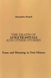 Alessandro Portelli - The Death of Luigi Trastulli and other Stories - Form and Meaning in Oral History.