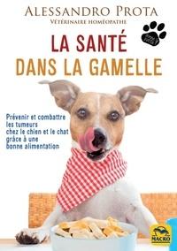 Alessandro Prota - La santé dans la gamelle - Prévenir et combattre les tumeurs chez le chien et le chat.