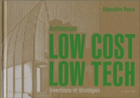 Alessandro Rocca - Architecture Low Cost, Low Tech - Inventions et stratégies.