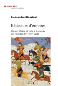 Alessandro Stanziani - Bâtisseurs d'empires - Russie, Chine et Inde à la croisée des mondes, XVe-XIXe siècle.
