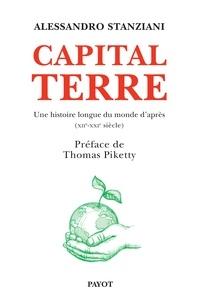 Alessandro Stanziani - Capital Terre - Une histoire longue du monde d'après (XIIe-XXIe siècle).