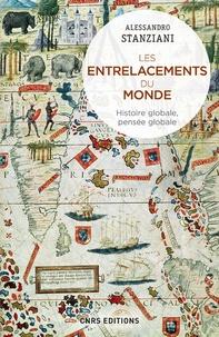 Alessandro Stanziani - Les entrelacements du monde - Histoire globale, pensée globale (XVIe-XXIe siècles).