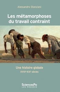 Alessandro Stanziani - Les métamorphoses du travail contraint - Une histoire globale XVIIIe-XIXe siècles.