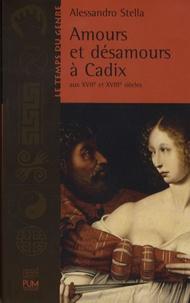 Alessandro Stella - Amours et désamours à Cadix aux XVIIe et XVIIIe siècles.