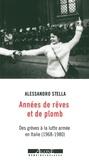 Alessandro Stella - Années de rêves et de plomb - Des grèves à la lutte armée en Italie (1968-1980).