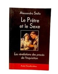 Alessandro Stella - Le Prêtre et le Sexe - Les révélations des procès de l'Inquisition.