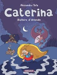 Alessandro Tota et Clémence Sapin - Caterina Tome 2 : Histoire d'Orlando.