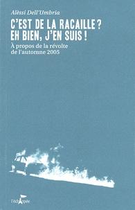 Alèssi Dell'Umbria - C'est de la racaille ? Eh bien, j'en suis ! - A propos de la révolte de l'automne 2005.